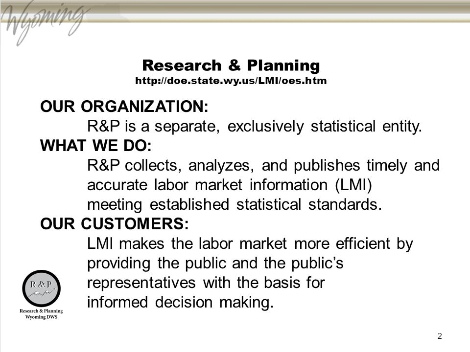 Research & Planning http://doe.state.wy.us/LMI/oes.htm OUR ORGANIZATION: R&P is a separate, exclusively statistical entity.