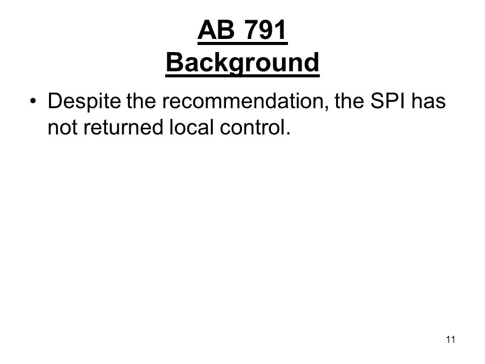 11 AB 791 Background Despite the recommendation, the SPI has not returned local control.