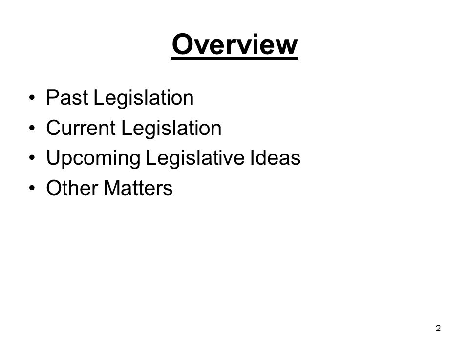 2 Overview Past Legislation Current Legislation Upcoming Legislative Ideas Other Matters