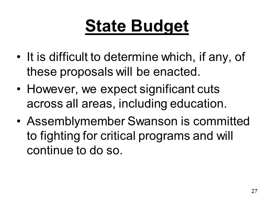 27 State Budget It is difficult to determine which, if any, of these proposals will be enacted.