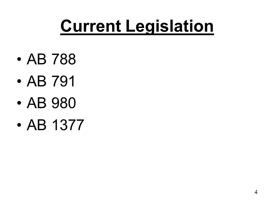 4 Current Legislation AB 788 AB 791 AB 980 AB 1377