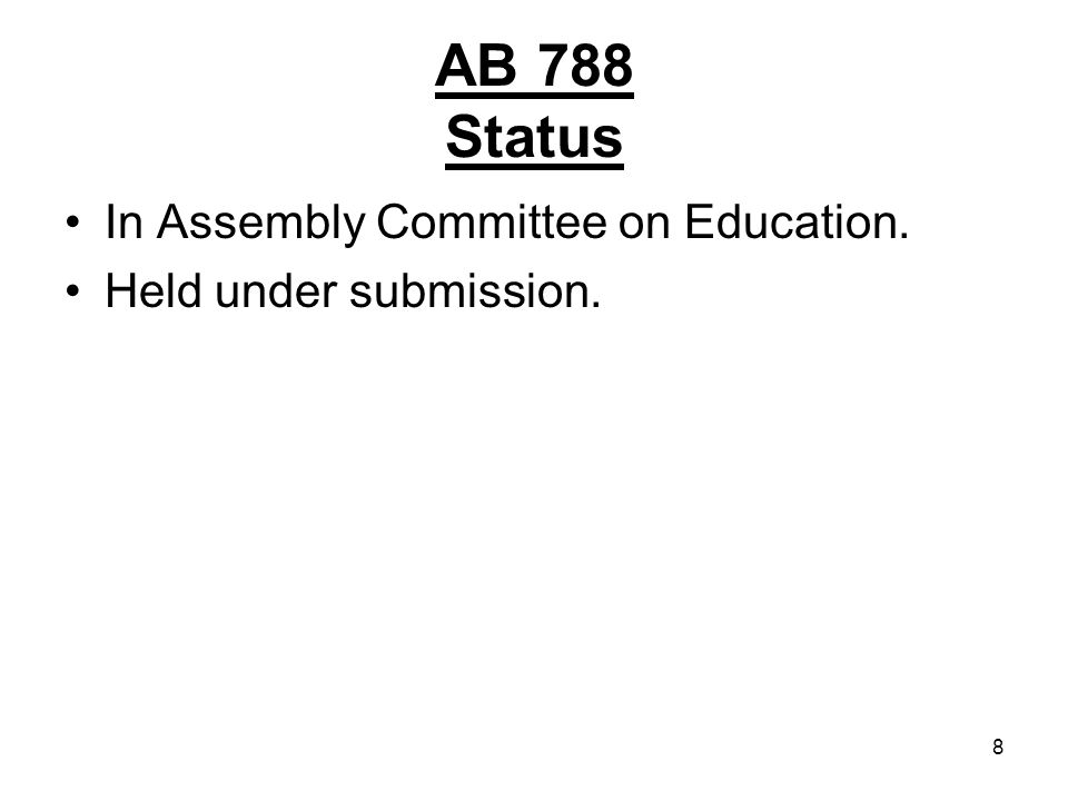 8 AB 788 Status In Assembly Committee on Education. Held under submission.