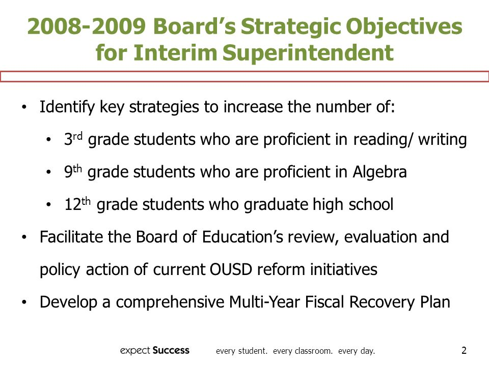 every student. every classroom. every day. 2 2008-2009 Boards Strategic Objectives for Interim Superintendent Identify key strategies to increase the