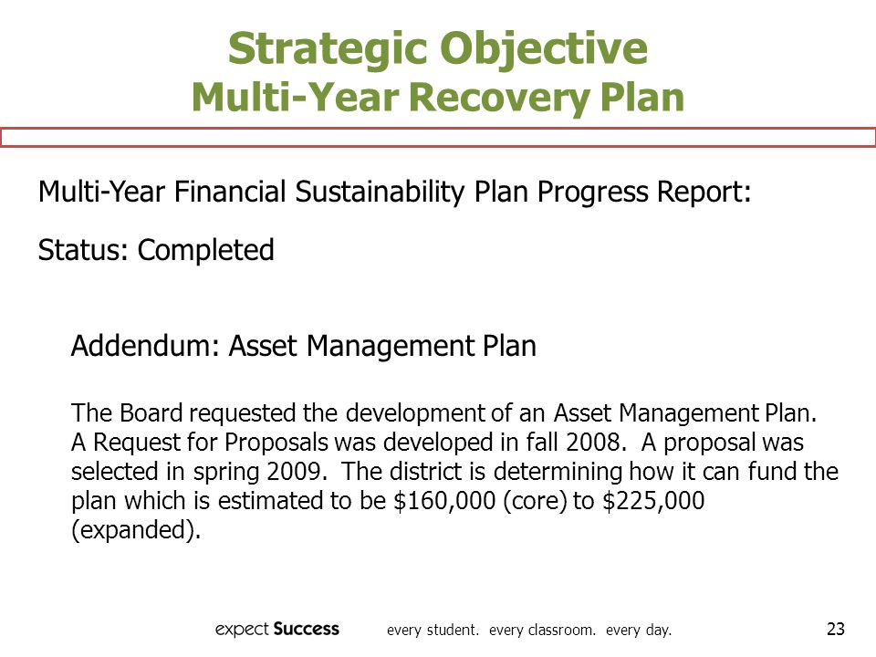 every student. every classroom. every day. 23 Strategic Objective Multi-Year Recovery Plan Multi-Year Financial Sustainability Plan Progress Report: S