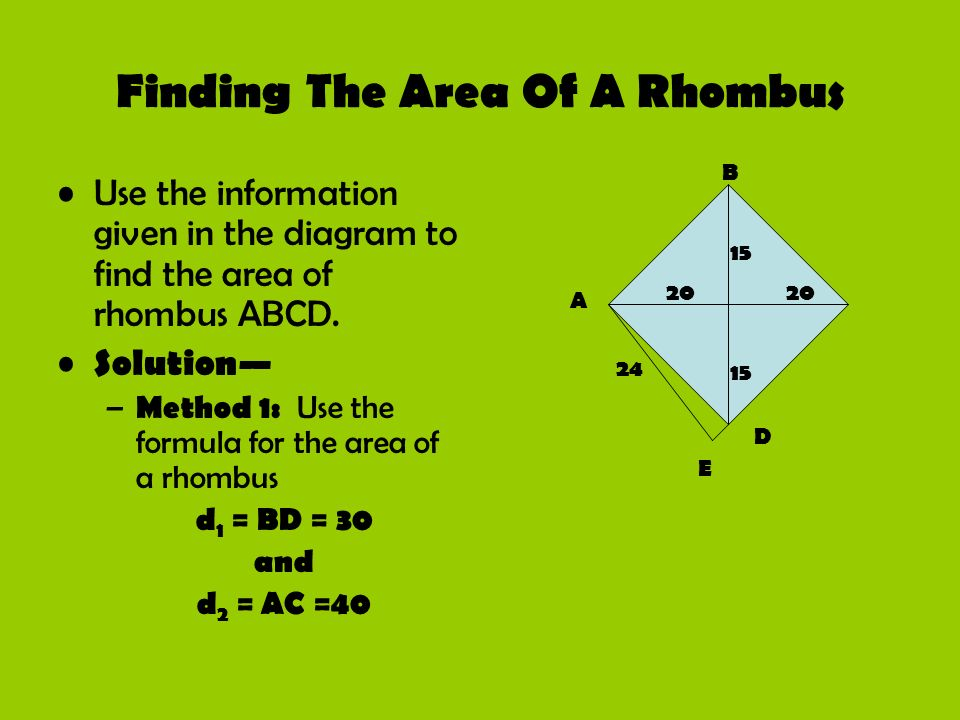 Finding The Area Of A Rhombus Use the information given in the diagram to find the area of rhombus ABCD. Solution – Method 1: Use the formula for the