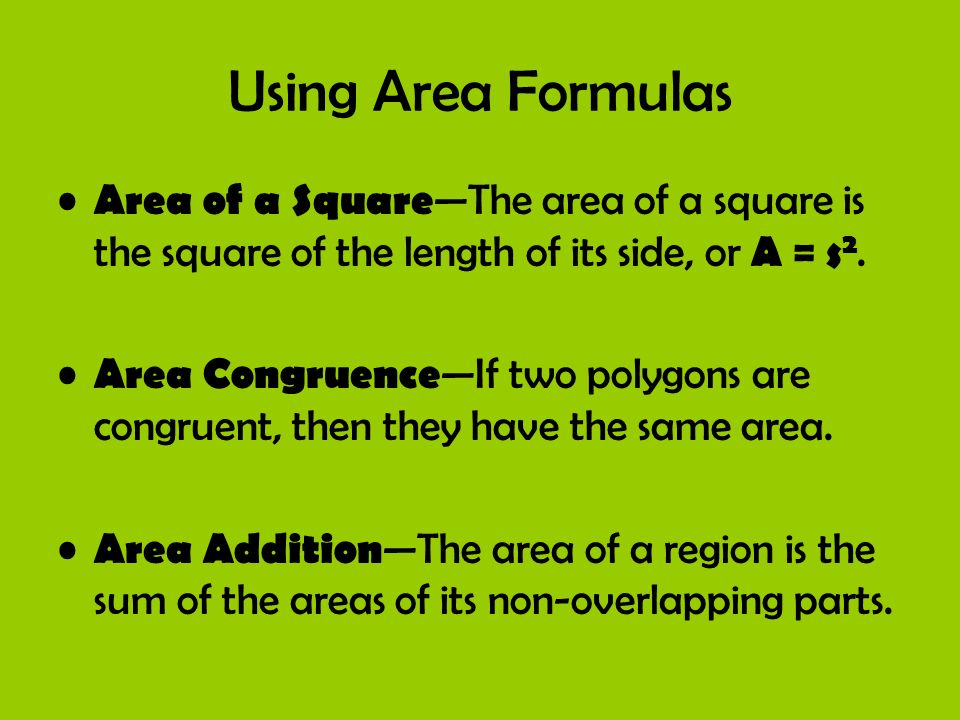 Area of a Square The area of a square is the square of the length of its side, or A = s 2. Area Congruence If two polygons are congruent, then they ha
