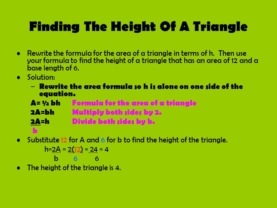 Finding The Height Of A Triangle Rewrite the formula for the area of a triangle in terms of h. Then use your formula to find the height of a triangle