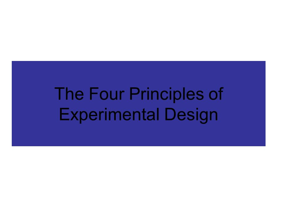 The Four Principles of Experimental Design