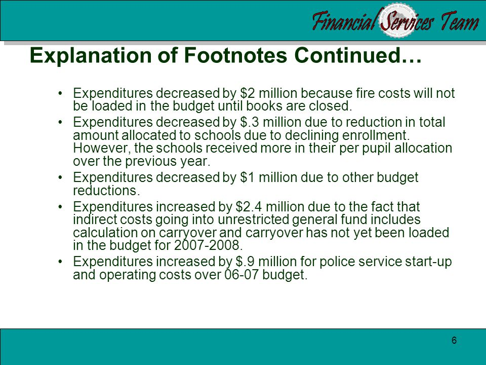 5 Explanation of Footnotes (A)There was a decrease in revenues from fiscal year 2006-2007 to 2007-2008 of $16 million primarily due to the following: $11.5 million due to accounting change for recording property tax revenue for charter schools.