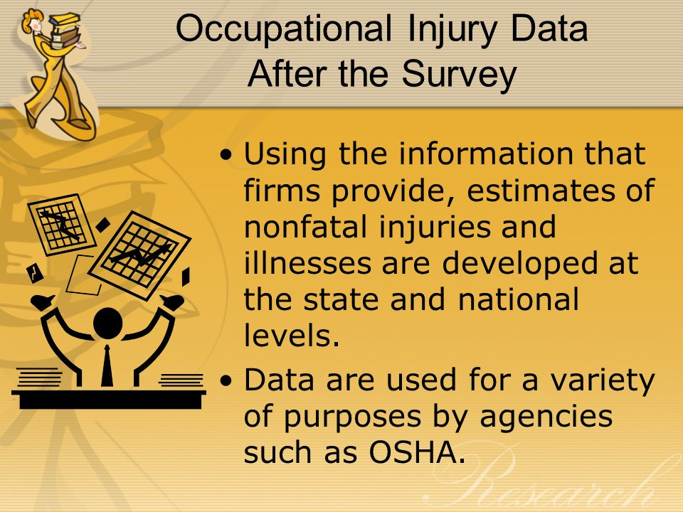 Using the information that firms provide, estimates of nonfatal injuries and illnesses are developed at the state and national levels. Data are used f