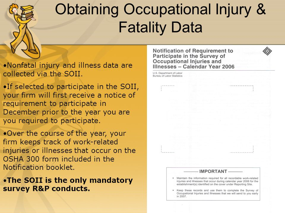 Obtaining Occupational Injury & Fatality Data Nonfatal injury and illness data are collected via the SOII. If selected to participate in the SOII, you