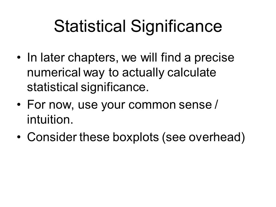 Statistical Significance In later chapters, we will find a precise numerical way to actually calculate statistical significance. For now, use your com