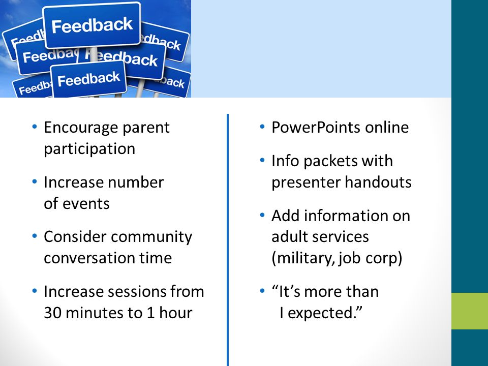 Encourage parent participation Increase number of events Consider community conversation time Increase sessions from 30 minutes to 1 hour PowerPoints