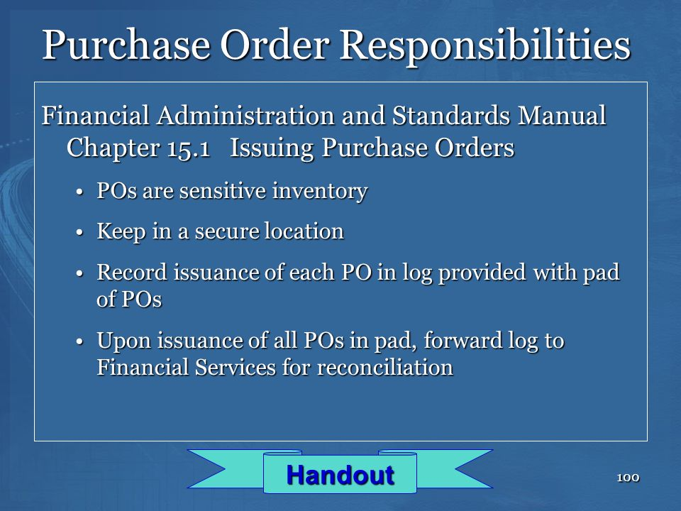 100 Purchase Order Responsibilities Financial Administration and Standards Manual Chapter 15.1 Issuing Purchase Orders POs are sensitive inventoryPOs