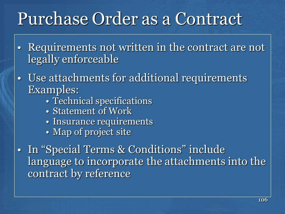 106 Purchase Order as a Contract Requirements not written in the contract are not legally enforceableRequirements not written in the contract are not