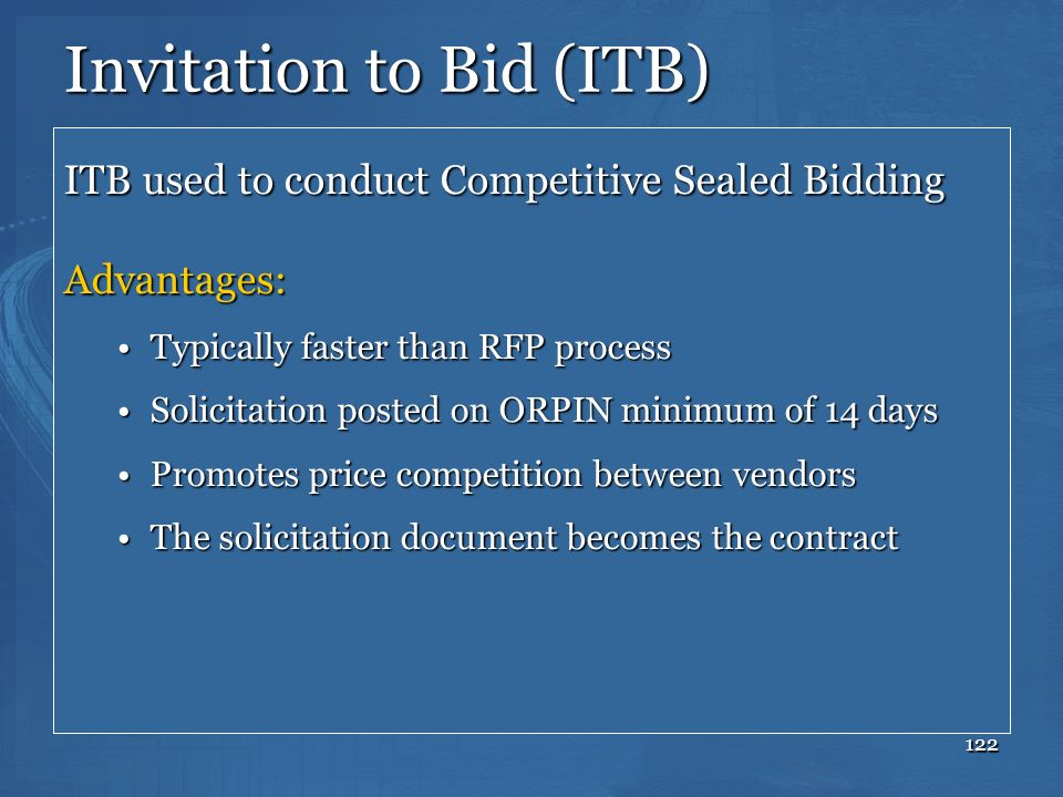 122 Invitation to Bid (ITB) ITB used to conduct Competitive Sealed Bidding Advantages: Typically faster than RFP processTypically faster than RFP proc