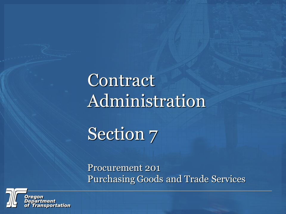 Contract Administration Section 7 Procurement 201 Purchasing Goods and Trade Services