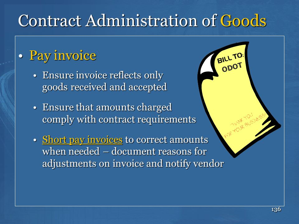 136 Contract Administration of Goods Pay invoicePay invoice Ensure invoice reflects only goods received and acceptedEnsure invoice reflects only goods
