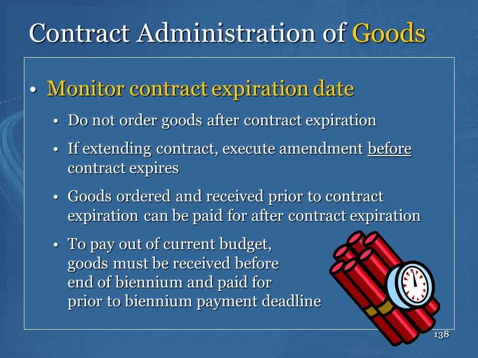 138 Contract Administration of Goods Monitor contract expiration dateMonitor contract expiration date Do not order goods after contract expirationDo n