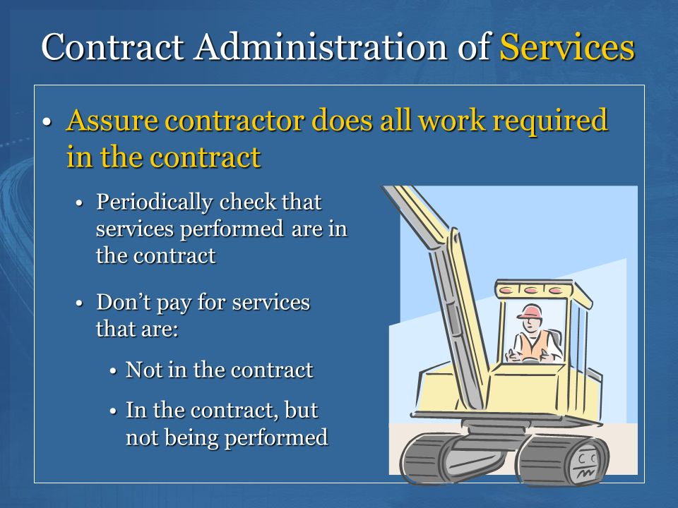139 Contract Administration of Services Assure contractor does all work required in the contractAssure contractor does all work required in the contra