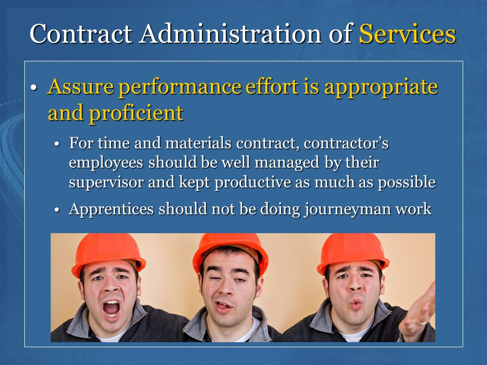 140 Contract Administration of Services Assure performance effort is appropriate and proficientAssure performance effort is appropriate and proficient