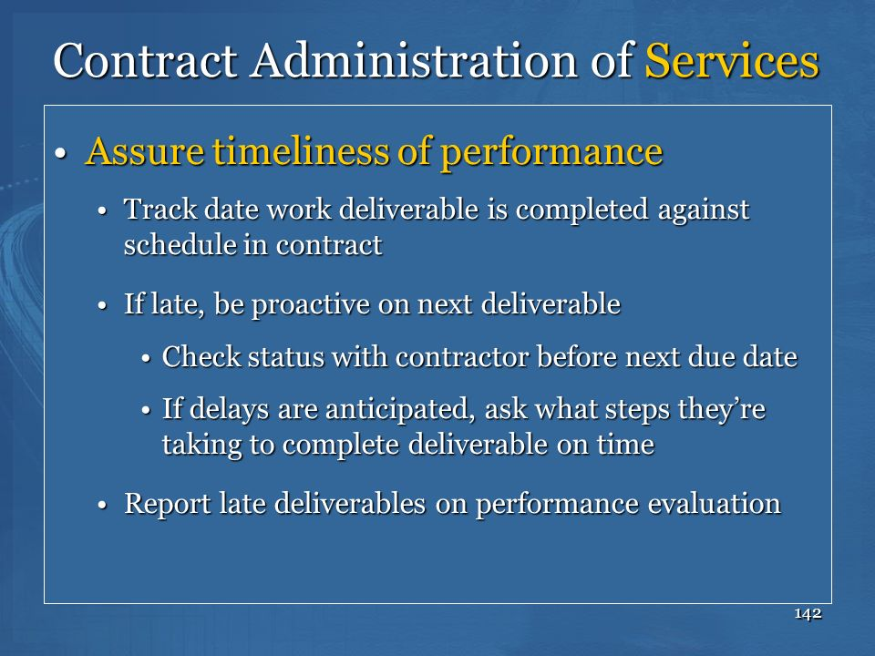 142 Contract Administration of Services Assure timeliness of performanceAssure timeliness of performance Track date work deliverable is completed agai