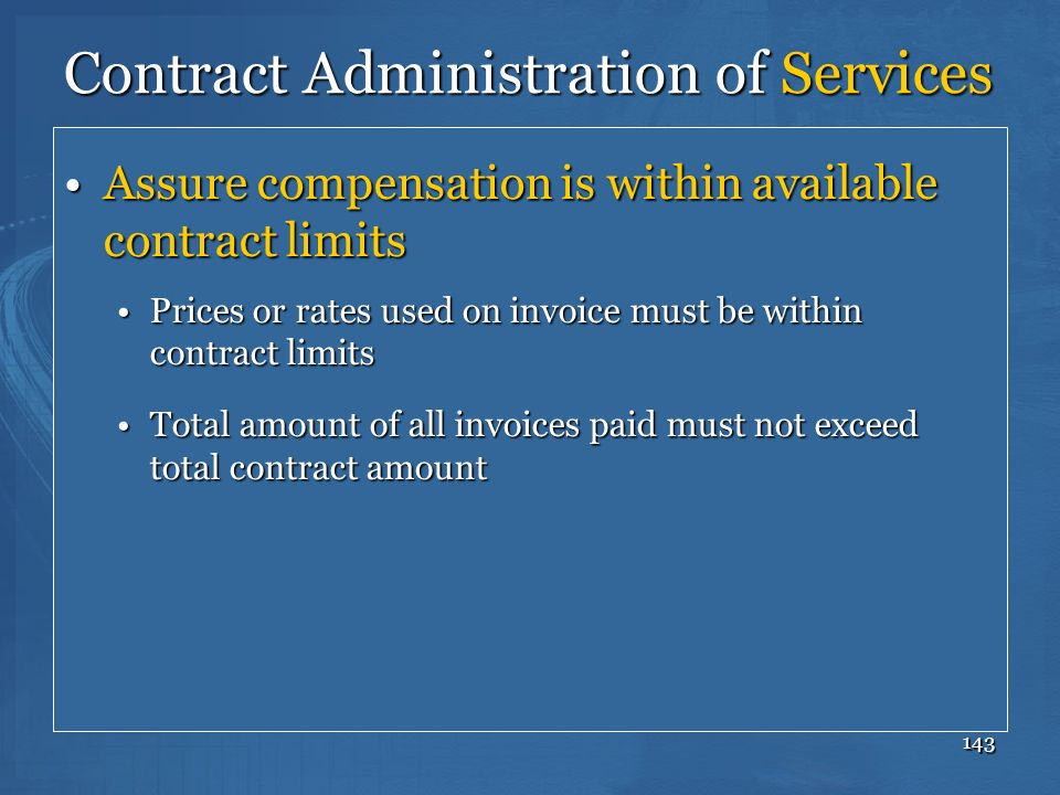 143 Contract Administration of Services Assure compensation is within available contract limitsAssure compensation is within available contract limits