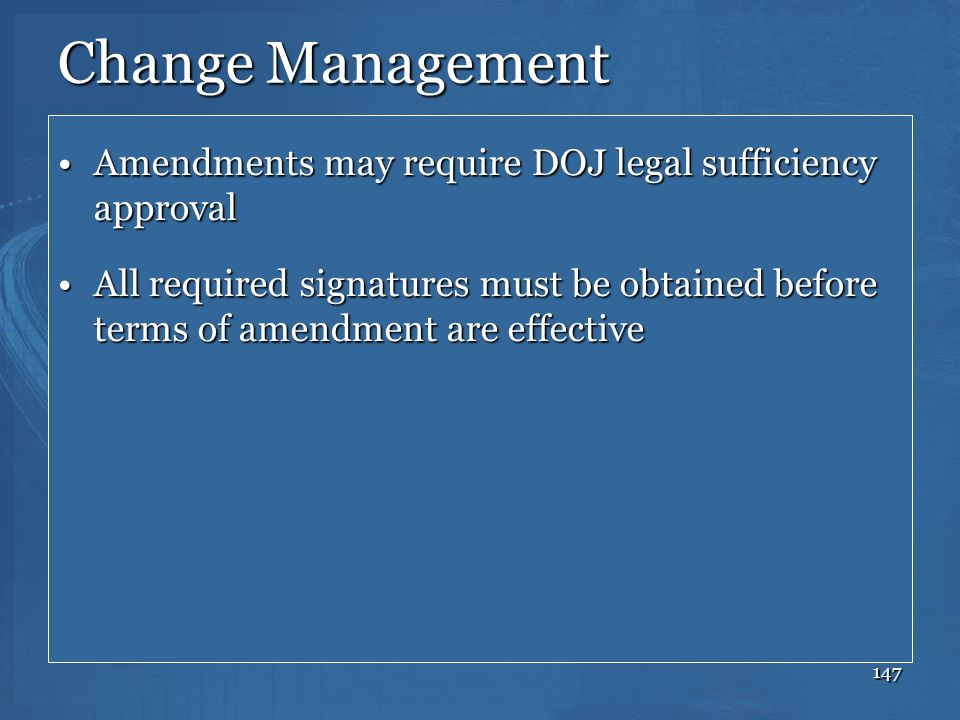 147 Change Management Amendments may require DOJ legal sufficiency approvalAmendments may require DOJ legal sufficiency approval All required signatur