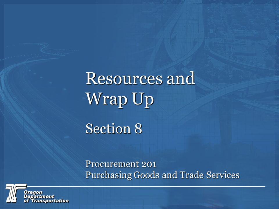Resources and Wrap Up Section 8 Procurement 201 Purchasing Goods and Trade Services
