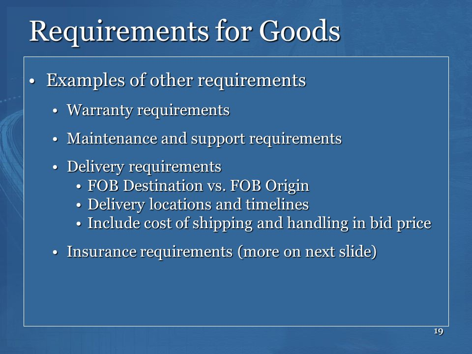 19 Requirements for Goods Examples of other requirementsExamples of other requirements Warranty requirementsWarranty requirements Maintenance and supp