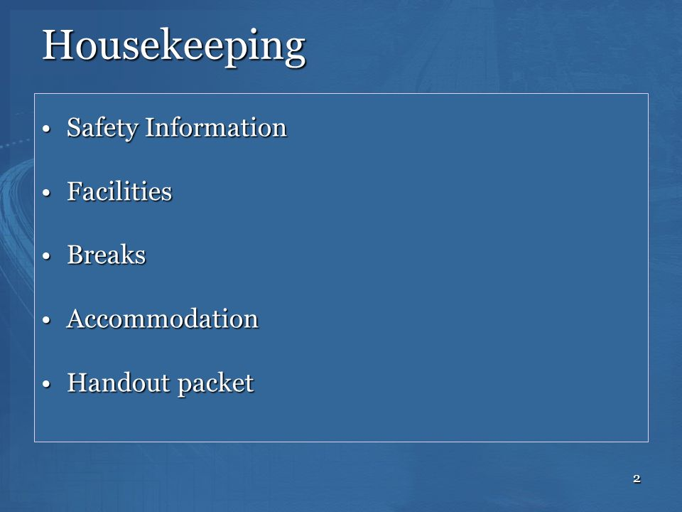 2 Housekeeping Safety InformationSafety Information FacilitiesFacilities BreaksBreaks AccommodationAccommodation Handout packetHandout packet