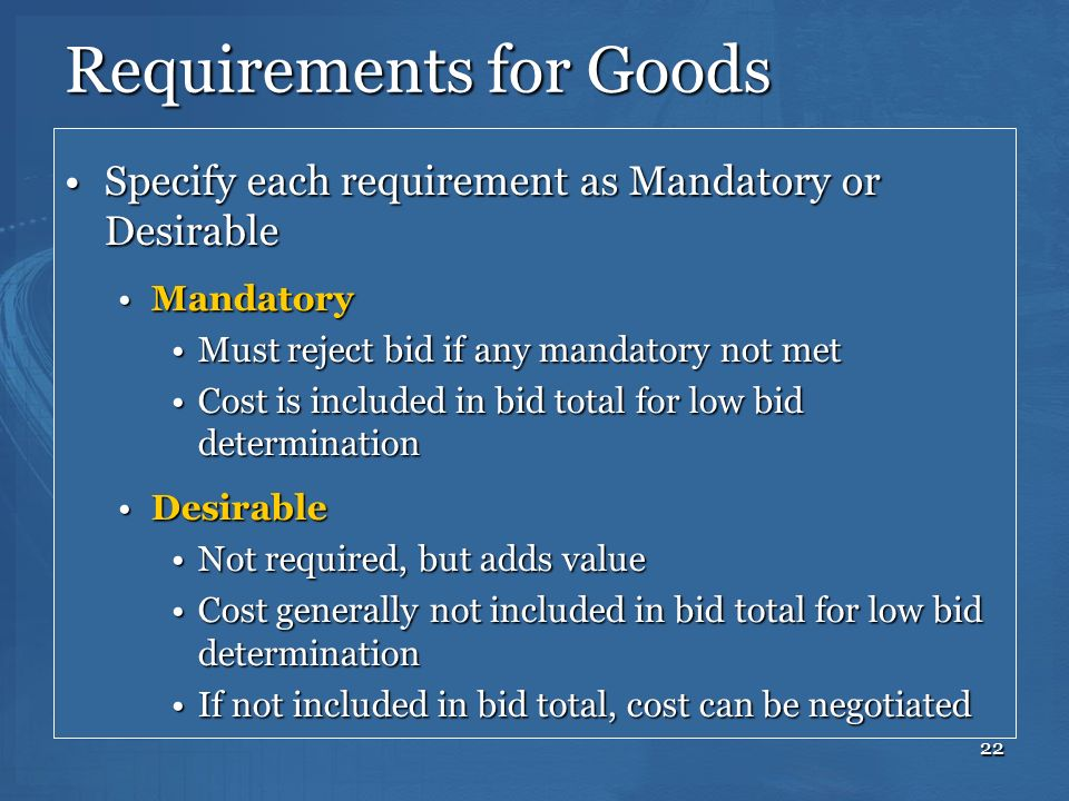 22 Requirements for Goods Specify each requirement as Mandatory or DesirableSpecify each requirement as Mandatory or Desirable MandatoryMandatory Must