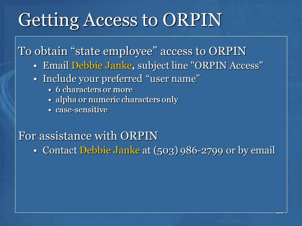 33 Getting Access to ORPIN To obtain state employee access to ORPIN Email Debbie Janke, subject line