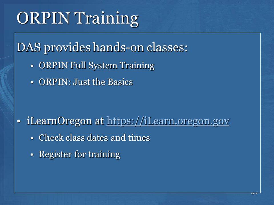 34 ORPIN Training DAS provides hands-on classes: ORPIN Full System TrainingORPIN Full System Training ORPIN: Just the BasicsORPIN: Just the Basics iLe