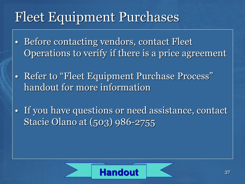 37 Fleet Equipment Purchases Before contacting vendors, contact Fleet Operations to verify if there is a price agreementBefore contacting vendors, con