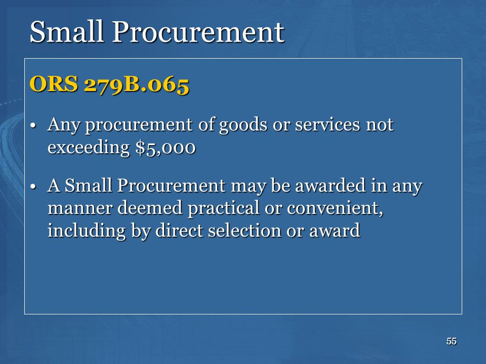 55 Small Procurement ORS 279B.065 Any procurement of goods or services not exceeding $5,000Any procurement of goods or services not exceeding $5,000 A