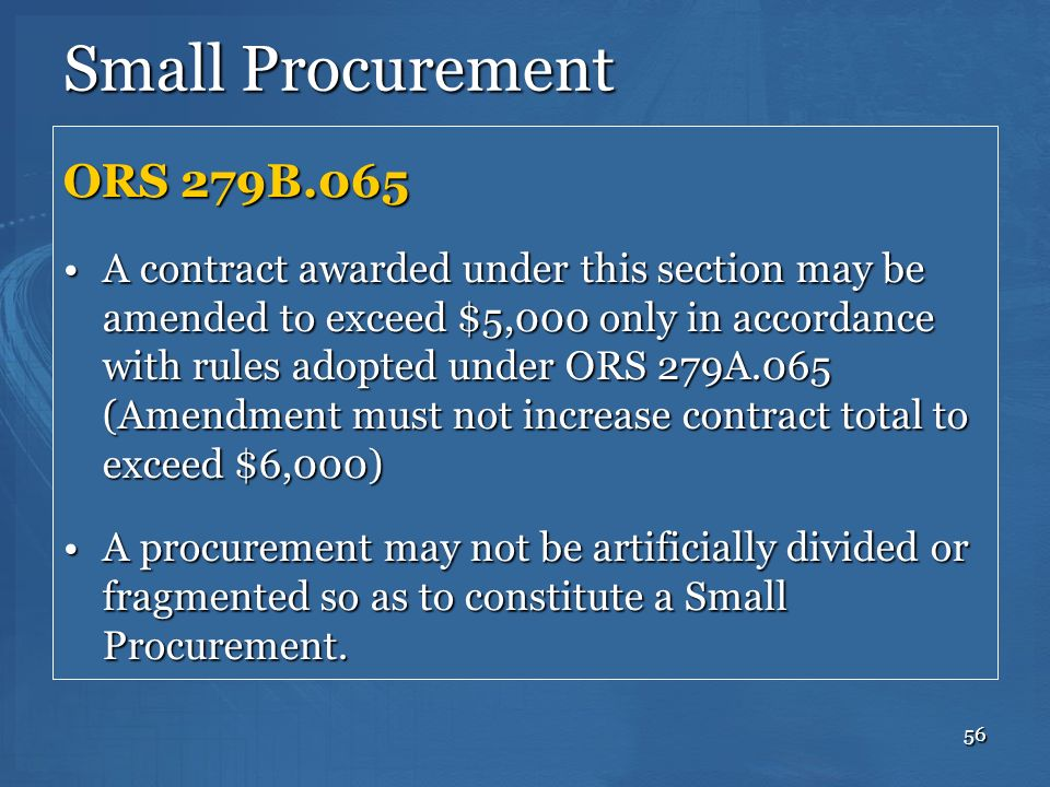 56 Small Procurement ORS 279B.065 A contract awarded under this section may be amended to exceed $5,000 only in accordance with rules adopted under OR