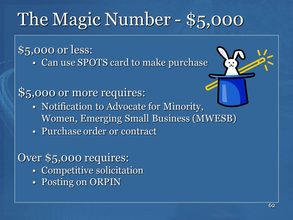 62 The Magic Number - $5,000 $5,000 or less: Can use SPOTS card to make purchaseCan use SPOTS card to make purchase $ 5,000 or more requires: Notifica