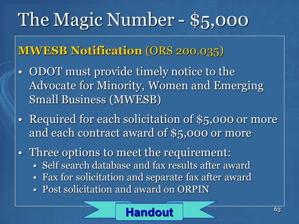 63 The Magic Number - $5,000 MWESB Notification (ORS 200.035) ODOT must provide timely notice to the Advocate for Minority, Women and Emerging Small B