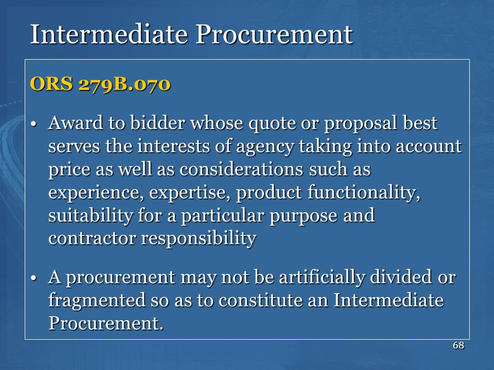 68 Intermediate Procurement ORS 279B.070 Award to bidder whose quote or proposal best serves the interests of agency taking into account price as well