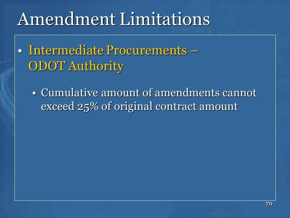 70 Amendment Limitations Intermediate Procurements – ODOT AuthorityIntermediate Procurements – ODOT Authority Cumulative amount of amendments cannot e