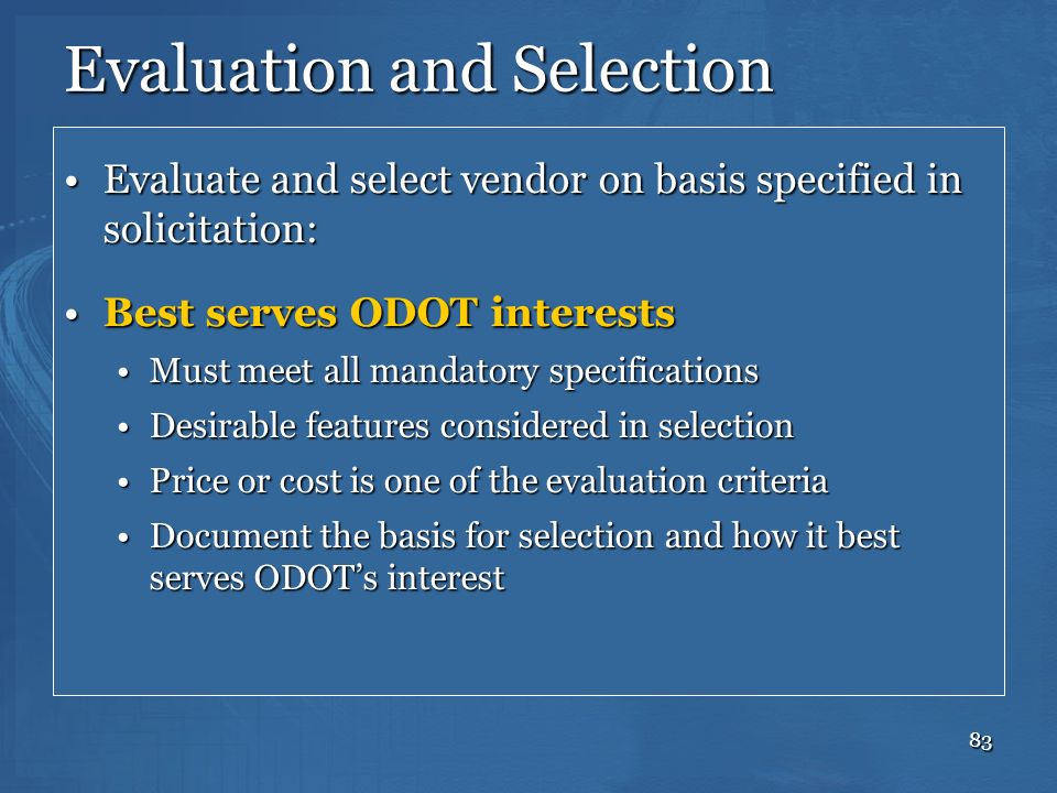 83 Evaluation and Selection Evaluate and select vendor on basis specified in solicitation:Evaluate and select vendor on basis specified in solicitatio