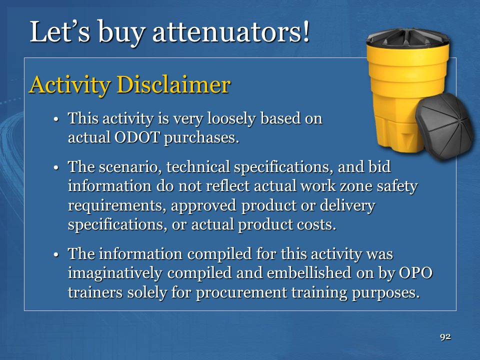 92 Lets buy attenuators! Activity Disclaimer This activity is very loosely based on actual ODOT purchases.This activity is very loosely based on actua