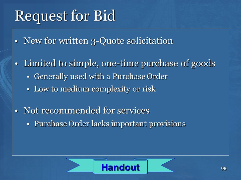 95 Request for Bid New for written 3-Quote solicitationNew for written 3-Quote solicitation Limited to simple, one-time purchase of goodsLimited to si