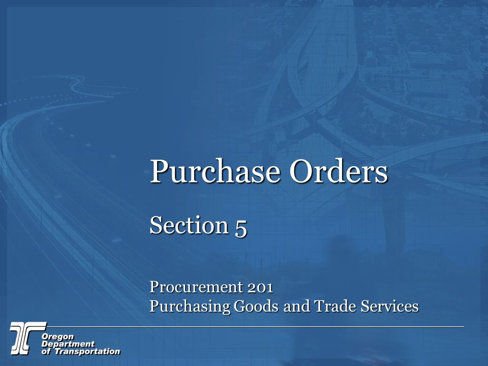 Purchase Orders Section 5 Procurement 201 Purchasing Goods and Trade Services