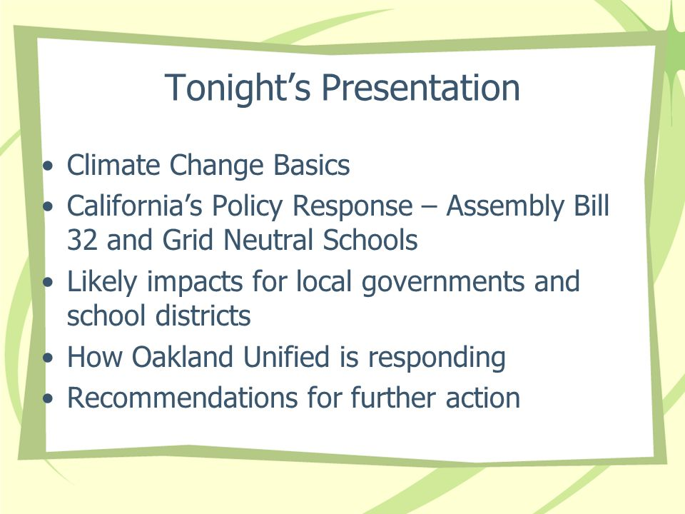 Tonights Presentation Climate Change Basics Californias Policy Response – Assembly Bill 32 and Grid Neutral Schools Likely impacts for local governmen