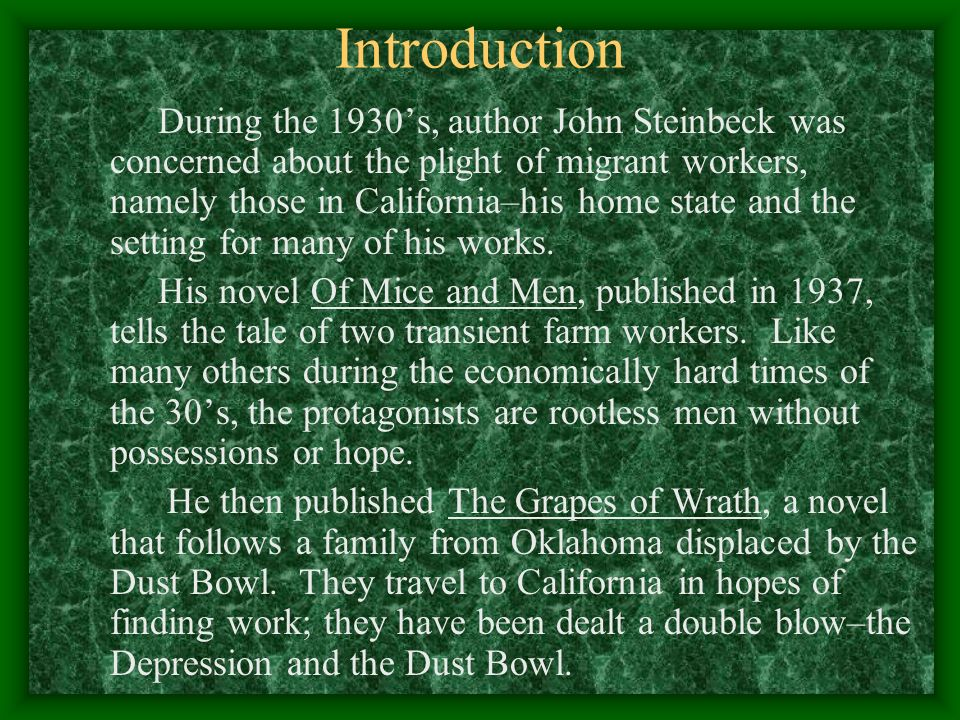 Introduction During the 1930s, author John Steinbeck was concerned about the plight of migrant workers, namely those in California–his home state and the setting for many of his works.