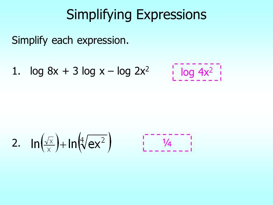 Simplifying Expressions Simplify each expression. 1.log 8x + 3 log x – log 2x 2 2. ¼ log 4x 2