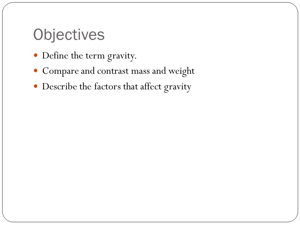 Objectives Define the term gravity.