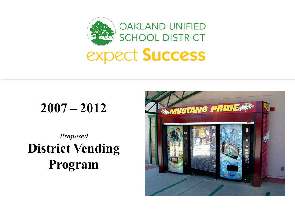 every student. every classroom. every day. 2007 – 2012 Proposed District Vending Program